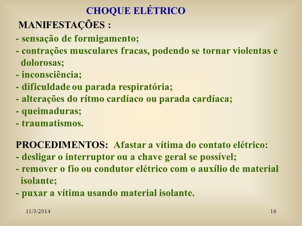 11/3/201416 CHOQUE ELÉTRICO MANIFESTAÇÕES : - sensação de formigamento; - contrações musculares fracas, podendo se tornar violentas e dolorosas; - inc