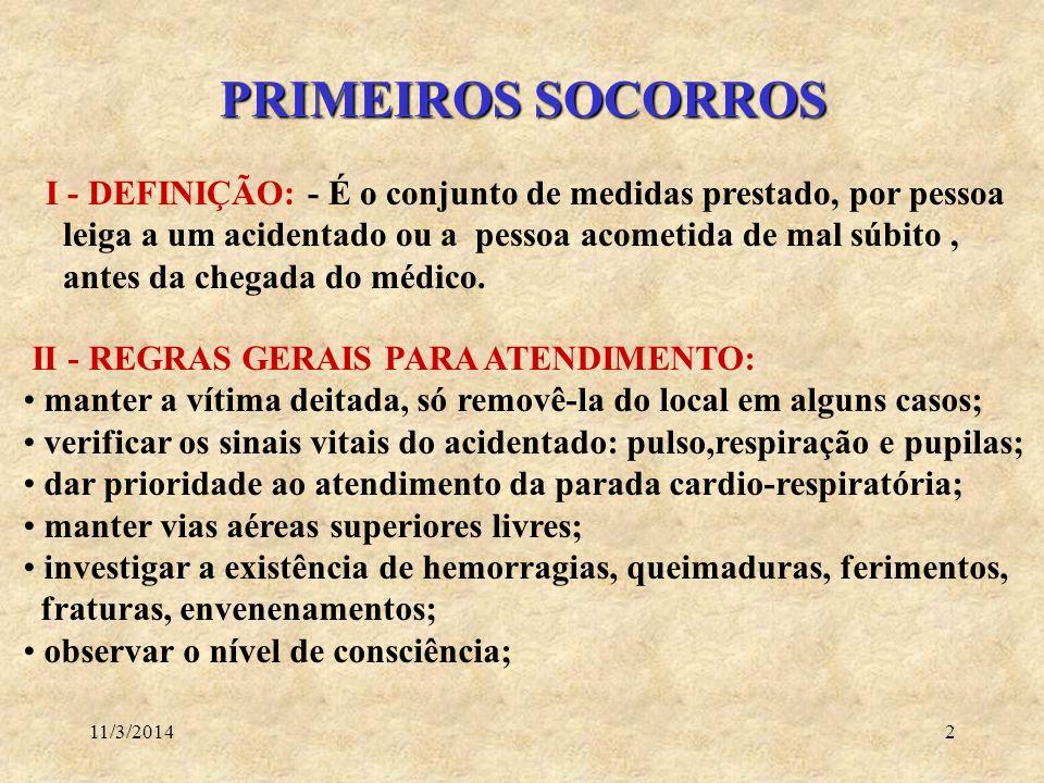 11/3/20142 PRIMEIROS SOCORROS I - DEFINIÇÃO: - É o conjunto de medidas prestado, por pessoa leiga a um acidentado ou a pessoa acometida de mal súbito,