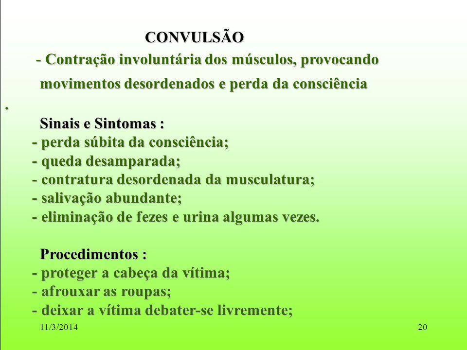 11/3/201420 CONVULSÃO CONVULSÃO - Contração involuntária dos músculos, provocando - Contração involuntária dos músculos, provocando movimentos desorde
