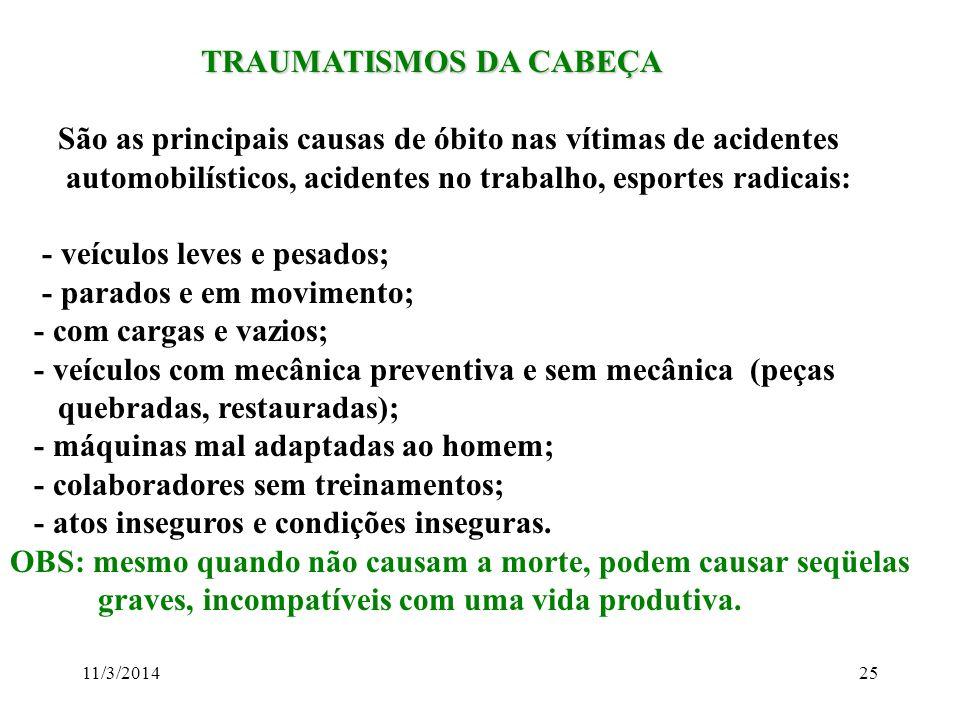 11/3/201425 TRAUMATISMOS DA CABEÇA TRAUMATISMOS DA CABEÇA São as principais causas de óbito nas vítimas de acidentes automobilísticos, acidentes no tr