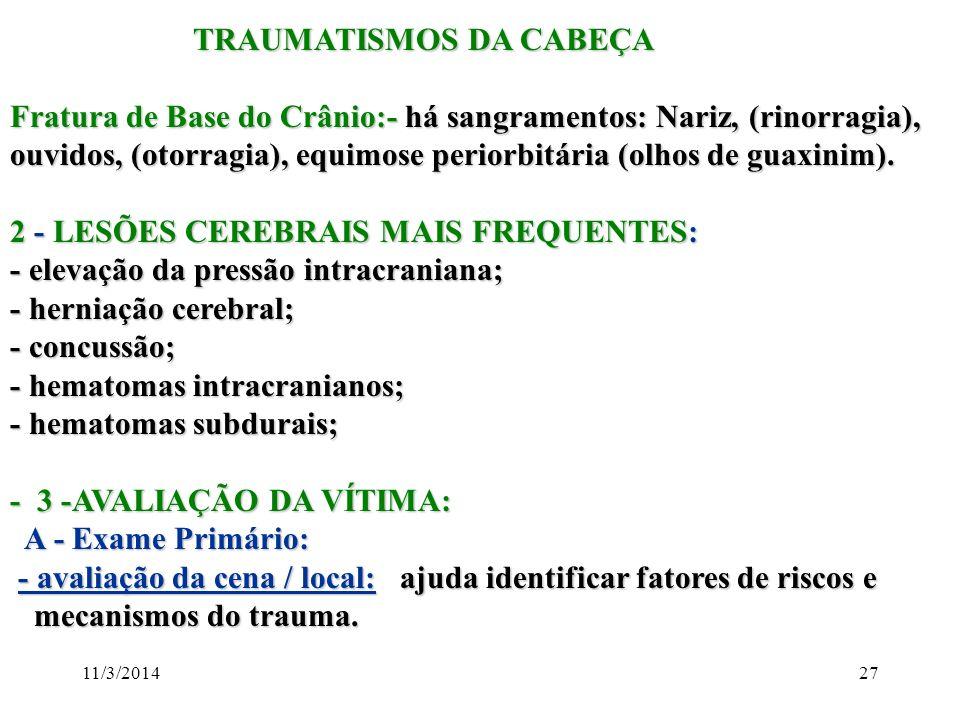 11/3/201427 TRAUMATISMOS DA CABEÇA TRAUMATISMOS DA CABEÇA Fratura de Base do Crânio:- há sangramentos: Nariz, (rinorragia), ouvidos, (otorragia), equi