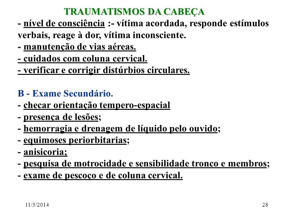 11/3/201428 TRAUMATISMOS DA CABEÇA TRAUMATISMOS DA CABEÇA - :-. - nível de consciência :- vítima acordada, responde estímulos verbais, reage à dor, ví