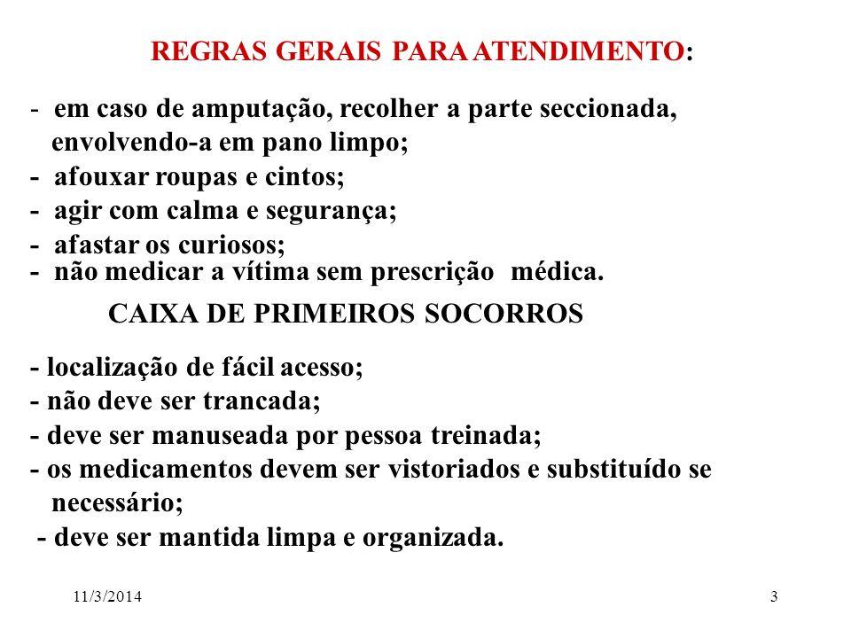 11/3/20143 REGRAS GERAIS PARA ATENDIMENTO: - em caso de amputação, recolher a parte seccionada, envolvendo-a em pano limpo; - afouxar roupas e cintos;