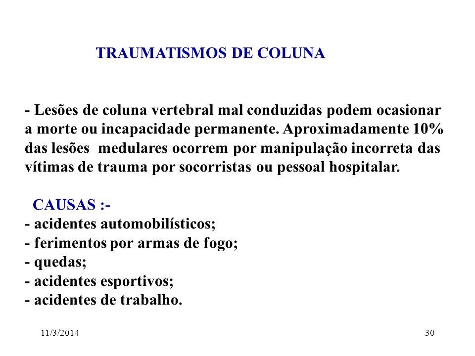 11/3/201430 TRAUMATISMOS DE COLUNA - Lesões de coluna vertebral mal conduzidas podem ocasionar a morte ou incapacidade permanente. Aproximadamente 10%
