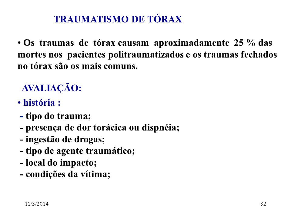 11/3/201432 TRAUMATISMO DE TÓRAX Os traumas de tórax causam aproximadamente 25 % das mortes nos pacientes politraumatizados e os traumas fechados no t