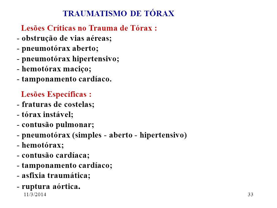11/3/201433 TRAUMATISMO DE TÓRAX Lesões Críticas no Trauma de Tórax : - obstrução de vias aéreas; - pneumotórax aberto; - pneumotórax hipertensivo; -