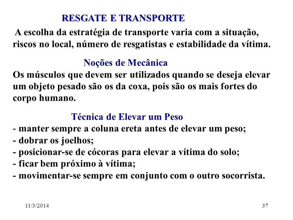 11/3/201437 RESGATE E TRANSPORTE RESGATE E TRANSPORTE A escolha da estratégia de transporte varia com a situação, riscos no local, número de resgatist