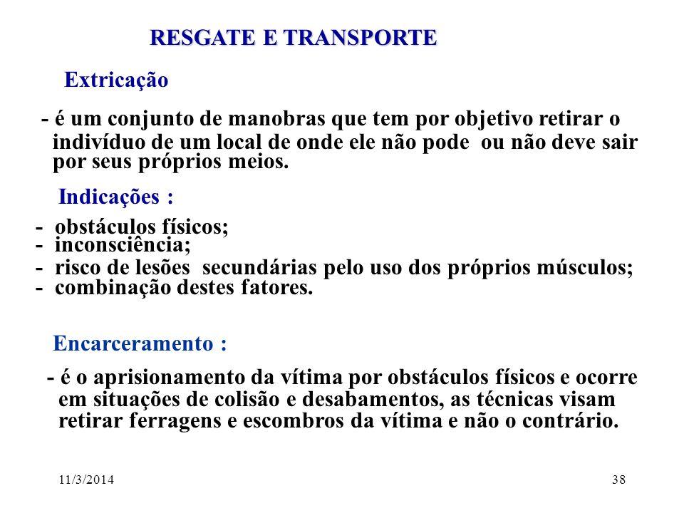 11/3/201438 RESGATE E TRANSPORTE RESGATE E TRANSPORTE Extricação - é um conjunto de manobras que tem por objetivo retirar o indivíduo de um local de o