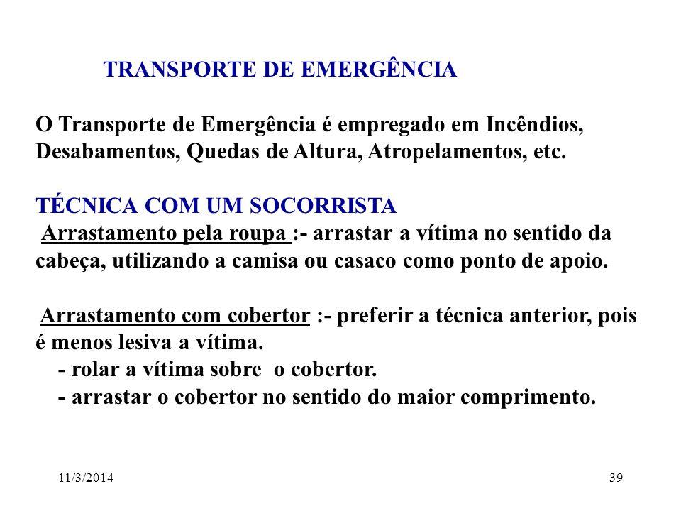 11/3/201439 TRANSPORTE DE EMERGÊNCIA O Transporte de Emergência é empregado em Incêndios, Desabamentos, Quedas de Altura, Atropelamentos, etc. TÉCNICA