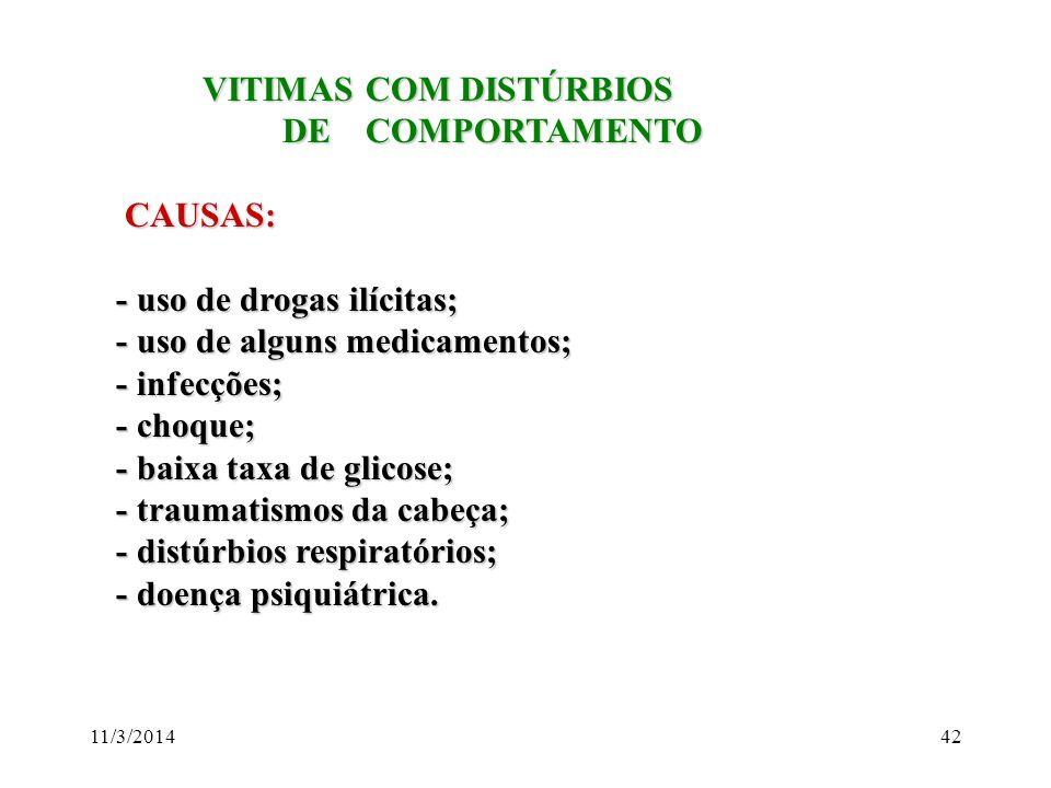 11/3/201442 VITIMAS COM DISTÚRBIOS VITIMAS COM DISTÚRBIOS DE COMPORTAMENTO DE COMPORTAMENTO CAUSAS: CAUSAS: - uso de drogas ilícitas; - uso de drogas