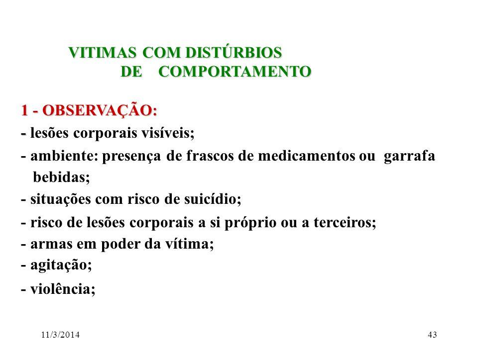 11/3/201443 VITIMAS COM DISTÚRBIOS VITIMAS COM DISTÚRBIOS DE COMPORTAMENTO DE COMPORTAMENTO 1 - OBSERVAÇÃO: - - lesões corporais visíveis; - ambiente: