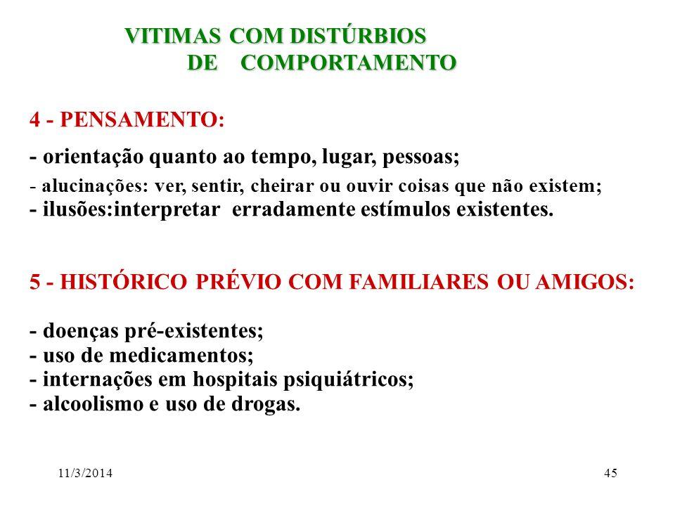 11/3/201445 VITIMAS COM DISTÚRBIOS VITIMAS COM DISTÚRBIOS DE COMPORTAMENTO DE COMPORTAMENTO 4 - PENSAMENTO: - orientação quanto ao tempo, lugar, pesso