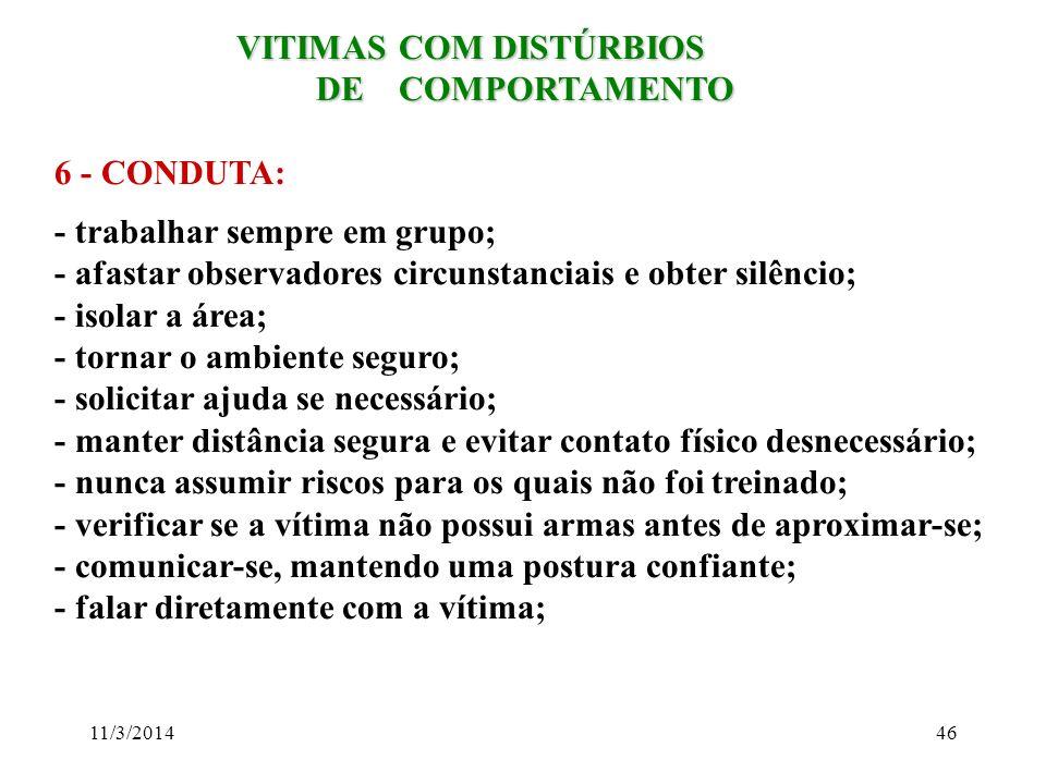 11/3/201446 VITIMAS COM DISTÚRBIOS VITIMAS COM DISTÚRBIOS DE COMPORTAMENTO DE COMPORTAMENTO 6 - CONDUTA: - trabalhar sempre em grupo; - afastar observ