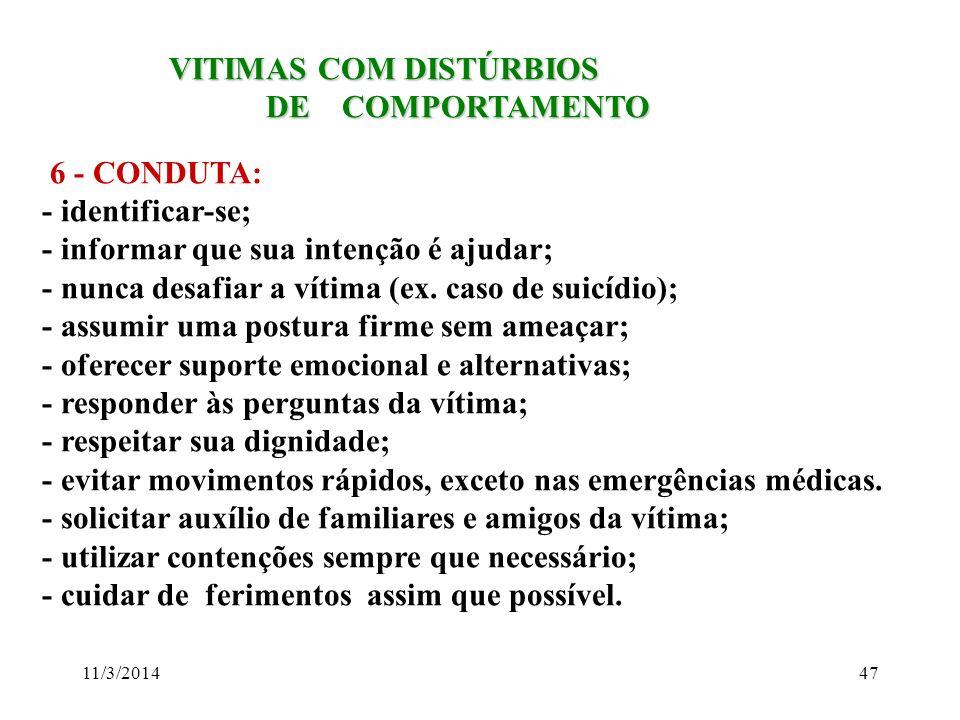 11/3/201447 VITIMAS COM DISTÚRBIOS VITIMAS COM DISTÚRBIOS DE COMPORTAMENTO DE COMPORTAMENTO 6 - CONDUTA: - identificar-se; - informar que sua intenção
