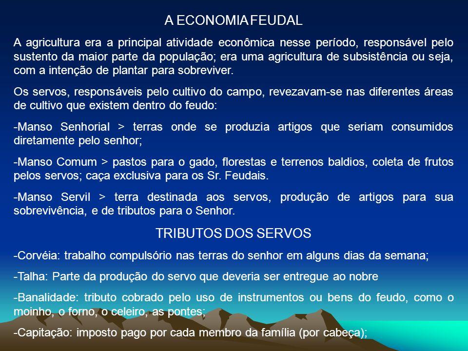 A ECONOMIA FEUDAL A agricultura era a principal atividade econômica nesse período, responsável pelo sustento da maior parte da população; era uma agri