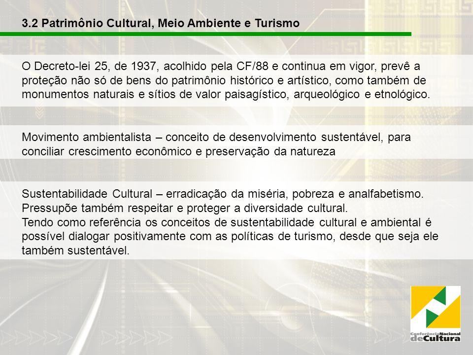 3.2 Patrimônio Cultural, Meio Ambiente e Turismo O Decreto-lei 25, de 1937, acolhido pela CF/88 e continua em vigor, prevê a proteção não só de bens do patrimônio histórico e artístico, como também de monumentos naturais e sítios de valor paisagístico, arqueológico e etnológico.