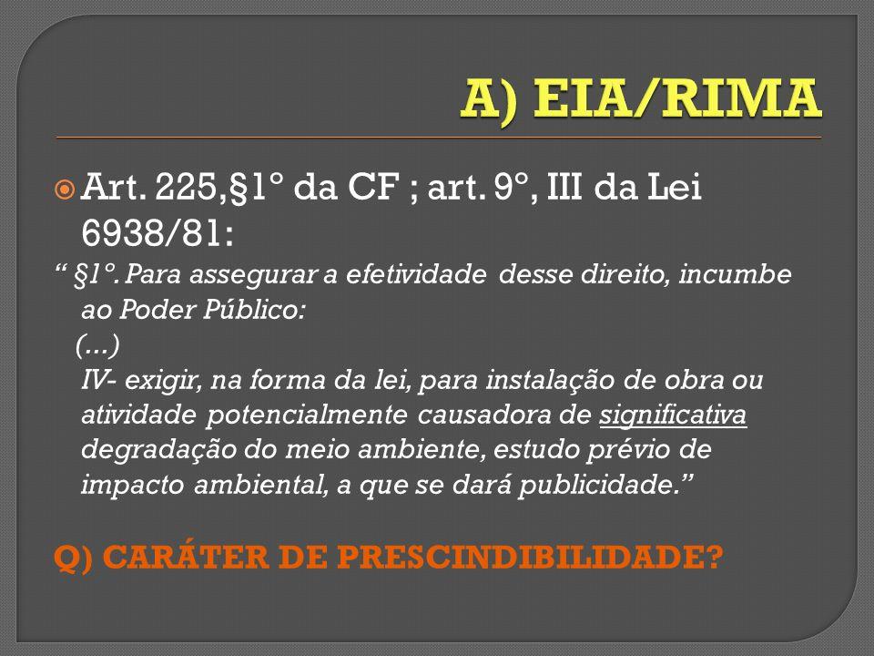 Art. 225,§1º da CF ; art. 9º, III da Lei 6938/81: §1º. Para assegurar a efetividade desse direito, incumbe ao Poder Público: (...) IV- exigir, na form