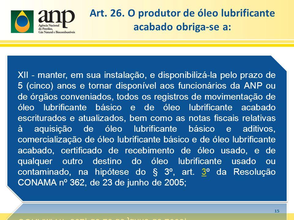 15 Art. 26. O produtor de óleo lubrificante acabado obriga-se a: