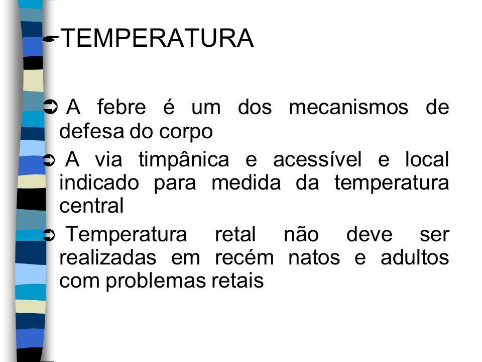 TEMPERATURA A febre é um dos mecanismos de defesa do corpo A via timpânica e acessível e local indicado para medida da temperatura central Temperatura retal não deve ser realizadas em recém natos e adultos com problemas retais