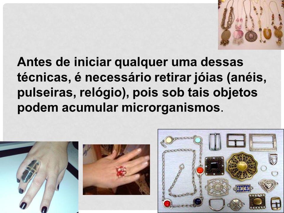 24 Antes de iniciar qualquer uma dessas técnicas, é necessário retirar jóias (anéis, pulseiras, relógio), pois sob tais objetos podem acumular microrg