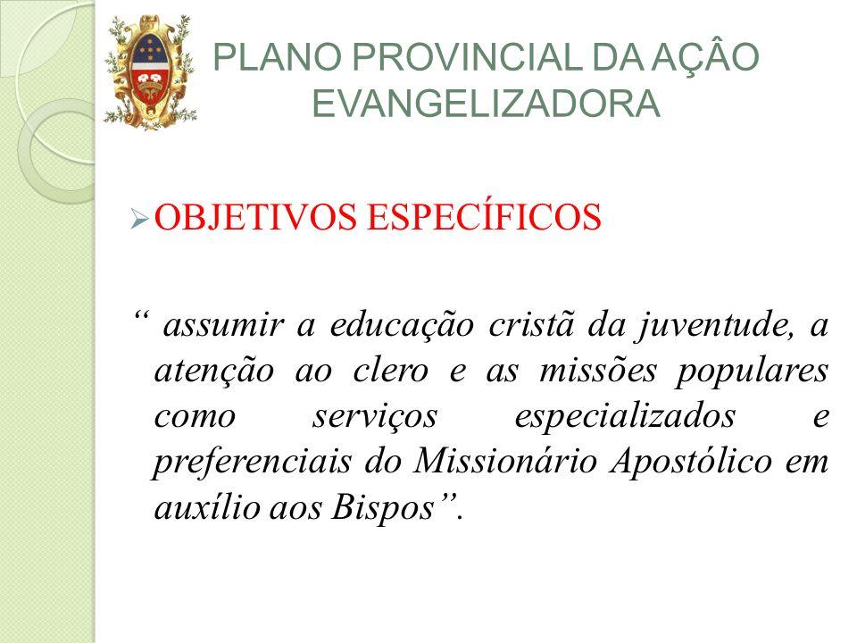 PLANO PROVINCIAL DA AÇÂO EVANGELIZADORA OBJETIVOS ESPECÍFICOS assumir a educação cristã da juventude, a atenção ao clero e as missões populares como s
