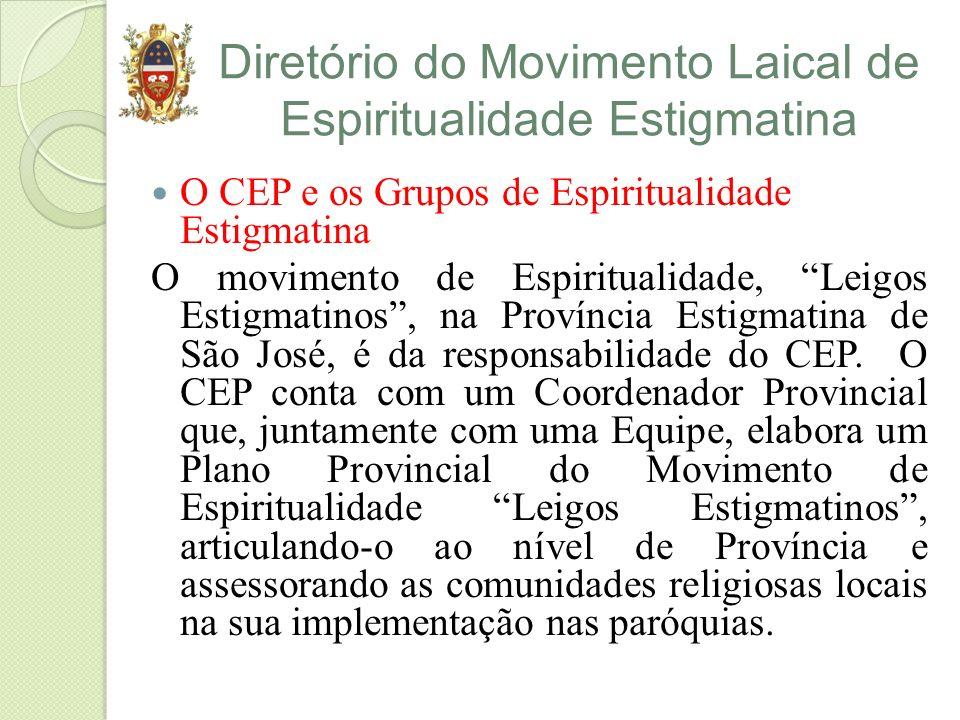 Diretório do Movimento Laical de Espiritualidade Estigmatina O CEP e os Grupos de Espiritualidade Estigmatina O movimento de Espiritualidade, Leigos Estigmatinos, na Província Estigmatina de São José, é da responsabilidade do CEP.