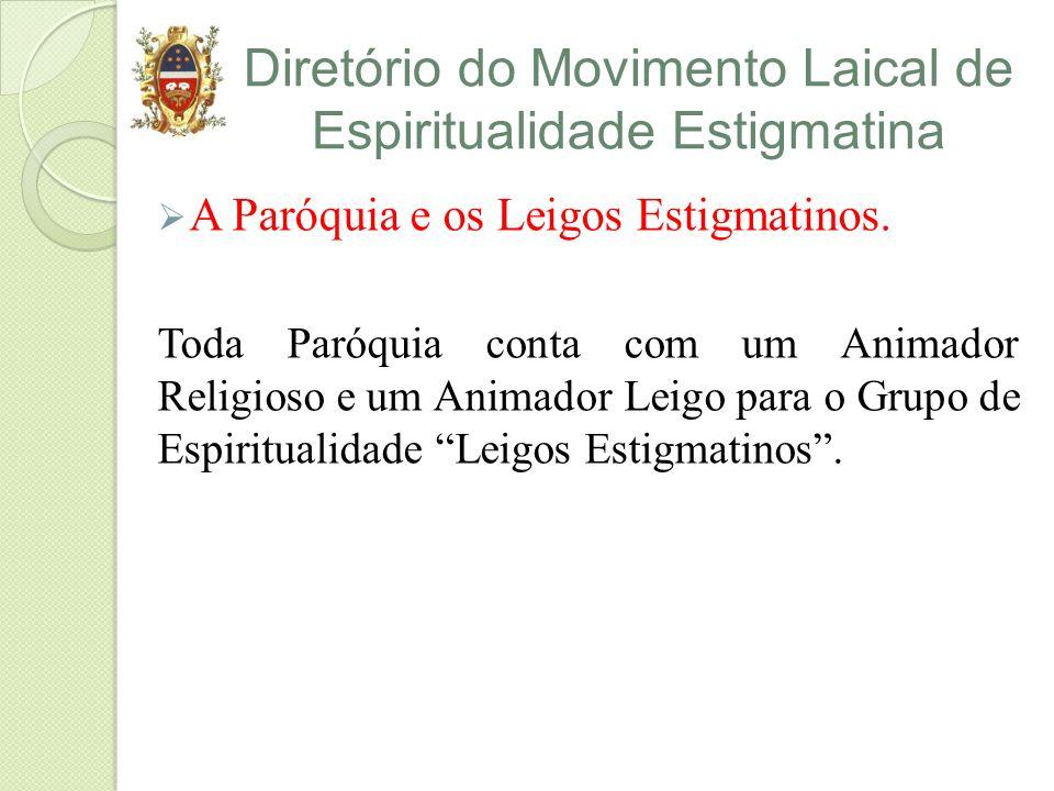 Diretório do Movimento Laical de Espiritualidade Estigmatina A Paróquia e os Leigos Estigmatinos. Toda Paróquia conta com um Animador Religioso e um A