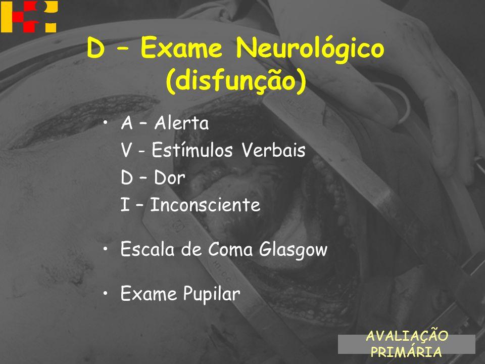 A – Alerta V - Estímulos Verbais D – Dor I – Inconsciente Escala de Coma Glasgow Exame Pupilar AVALIAÇÃO PRIMÁRIA D – Exame Neurológico (disfunção)