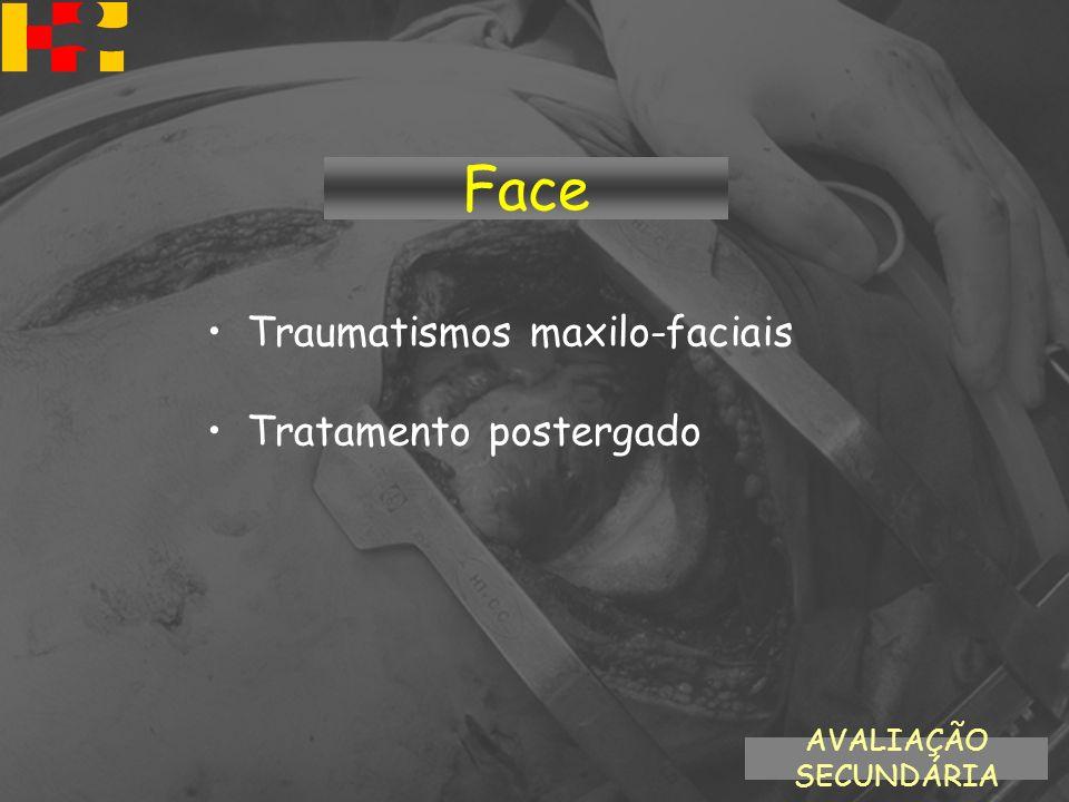 Traumatismos maxilo-faciais Tratamento postergado AVALIAÇÃO SECUNDÁRIA Face
