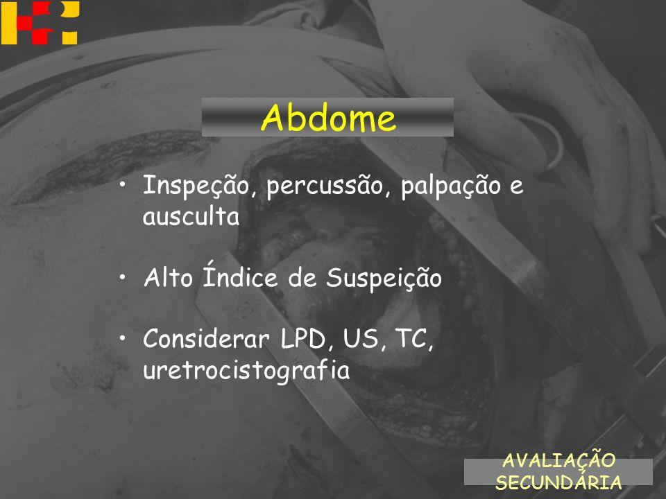 Inspeção, percussão, palpação e ausculta Alto Índice de Suspeição Considerar LPD, US, TC, uretrocistografia AVALIAÇÃO SECUNDÁRIA Abdome