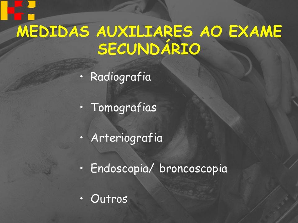 Radiografia Tomografias Arteriografia Endoscopia/ broncoscopia Outros MEDIDAS AUXILIARES AO EXAME SECUNDÁRIO