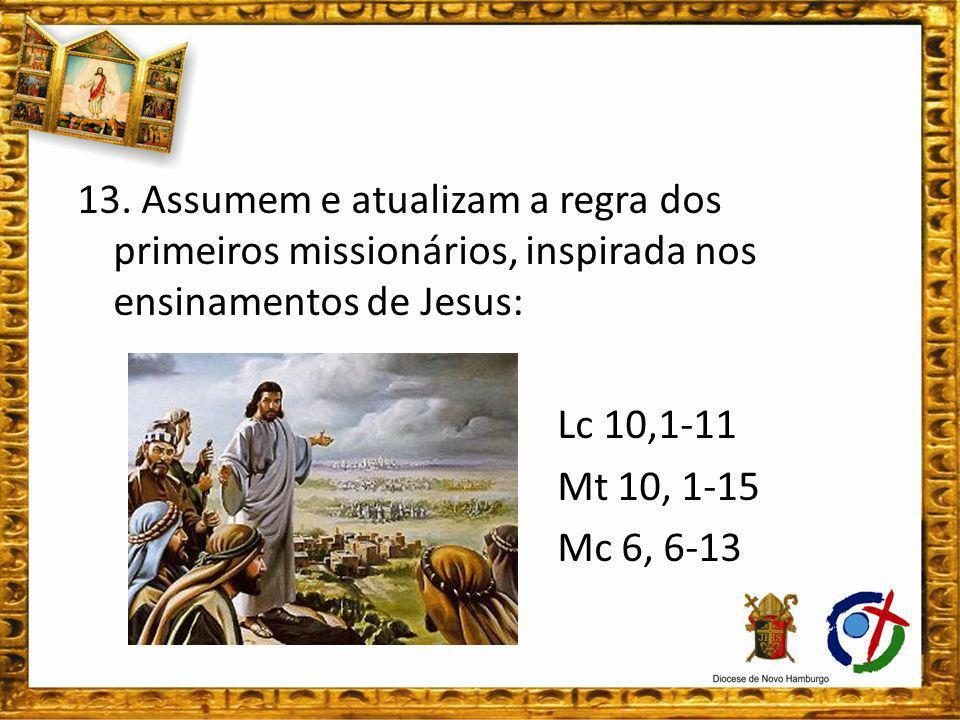 Missionários/as são pessoas que: querem viver a vida e a missão em comunhão.