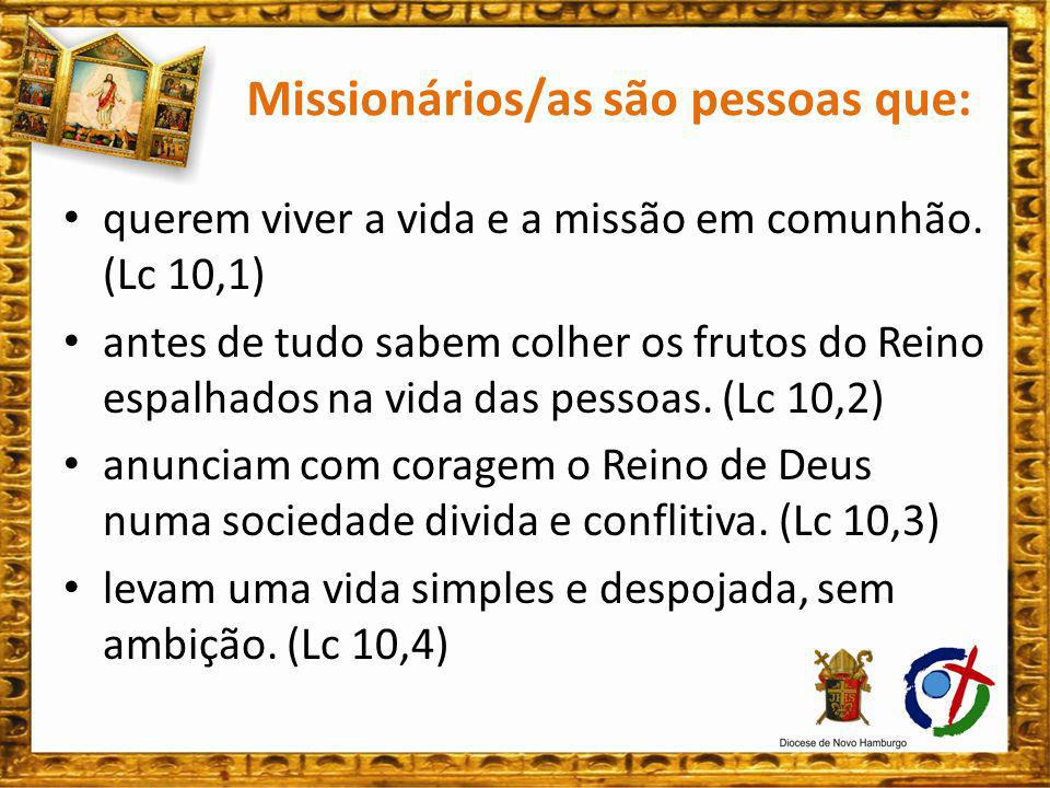 Missionários/as são pessoas que: Não pendem tempo com inutilidade pelo caminho.