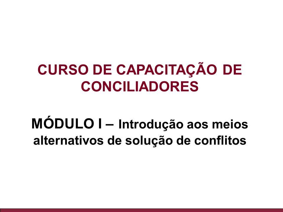 CURSO DE CAPACITAÇÃO DE CONCILIADORES MÓDULO I – Introdução aos meios alternativos de solução de conflitos
