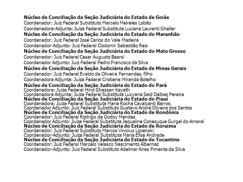 Núcleo de Conciliação da Seção Judiciária do Estado de Goiás Coordenador: Juiz Federal Substituto Marcelo Meireles Lobão Coordenadora-Adjunta: Juíza F