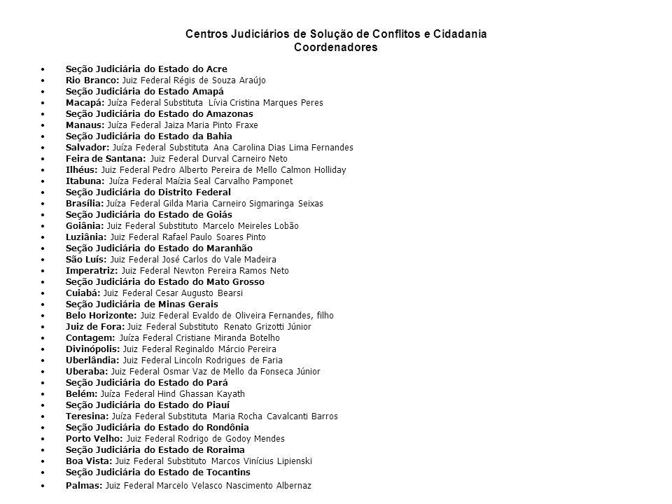 Centros Judiciários de Solução de Conflitos e Cidadania Coordenadores Seção Judiciária do Estado do Acre Rio Branco: Juiz Federal Régis de Souza Araúj