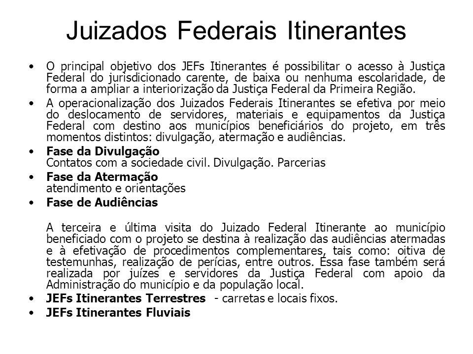 Juizados Federais Itinerantes O principal objetivo dos JEFs Itinerantes é possibilitar o acesso à Justiça Federal do jurisdicionado carente, de baixa