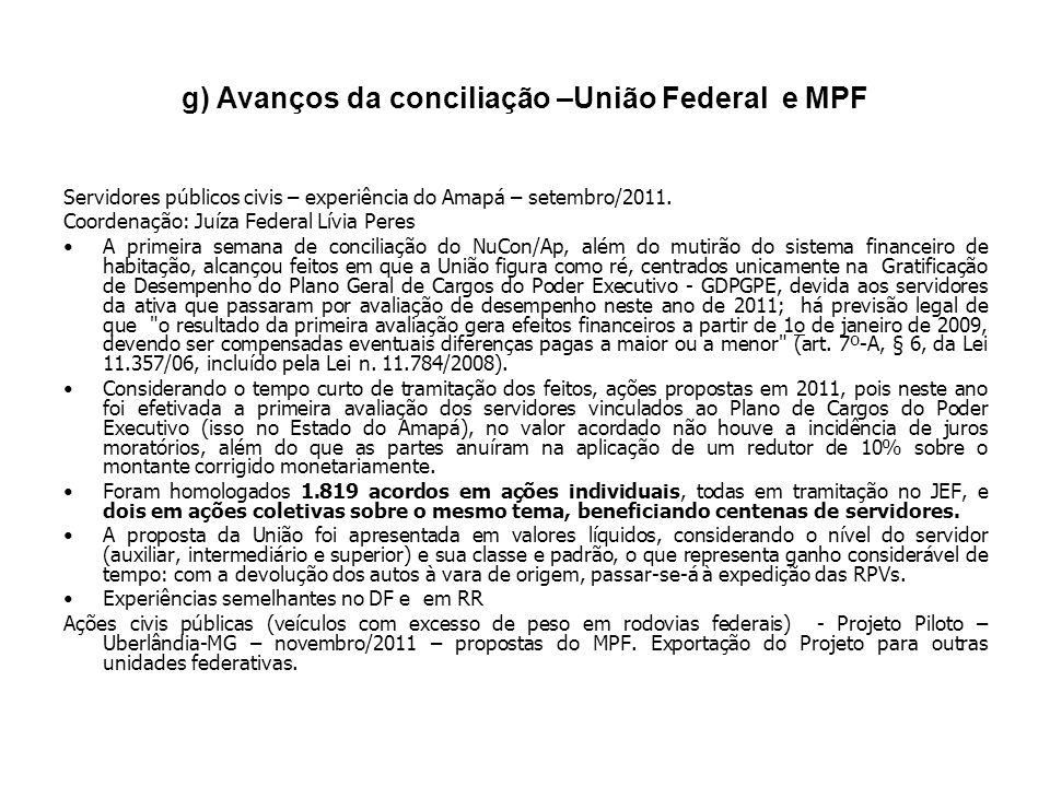 g) Avanços da conciliação –União Federal e MPF Servidores públicos civis – experiência do Amapá – setembro/2011. Coordenação: Juíza Federal Lívia Pere