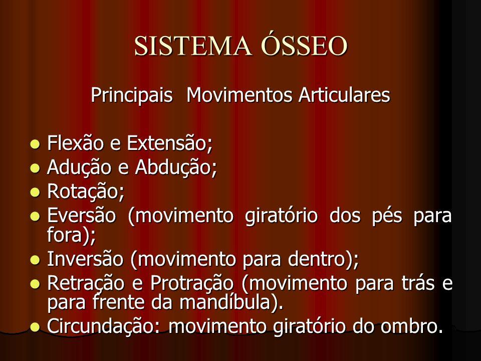 SISTEMA ÓSSEO Principais Movimentos Articulares Flexão e Extensão; Flexão e Extensão; Adução e Abdução; Adução e Abdução; Rotação; Rotação; Eversão (m