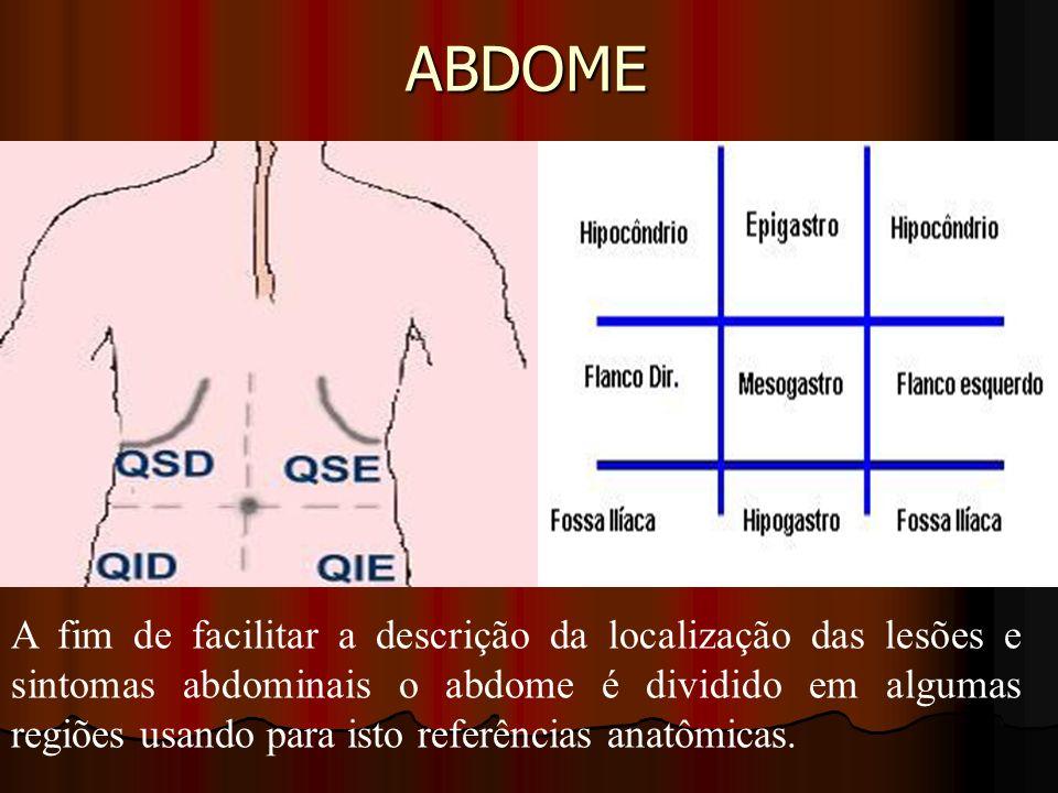 ABDOME A fim de facilitar a descrição da localização das lesões e sintomas abdominais o abdome é dividido em algumas regiões usando para isto referênc