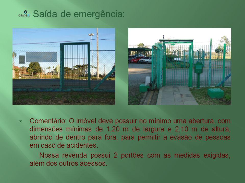 Saída de emergência: Comentário: O imóvel deve possuir no mínimo uma abertura, com dimensões mínimas de 1,20 m de largura e 2,10 m de altura, abrindo