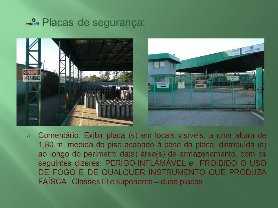 Placas de segurança: Comentário: Exibir placa (s) em locais visíveis, a uma altura de 1,80 m, medida do piso acabado à base da placa, distribuída (s)