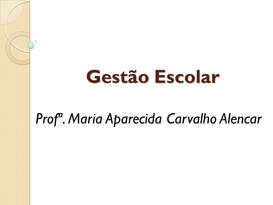Gestão Escolar Gestão Escolar Profª. Maria Aparecida Carvalho Alencar