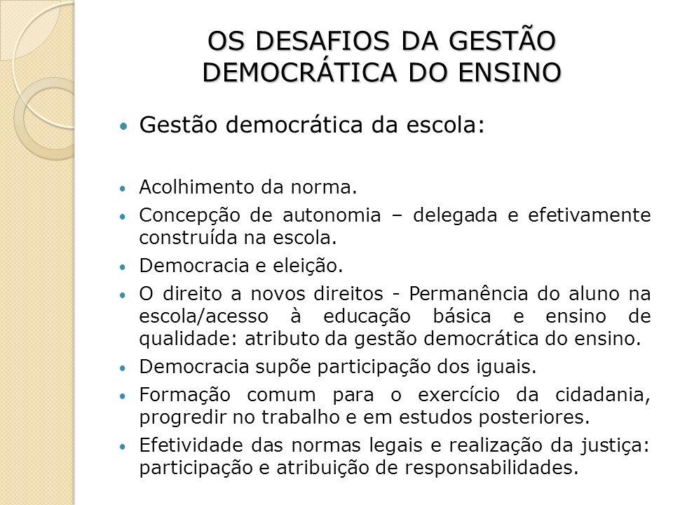 OS DESAFIOS DA GESTÃO DEMOCRÁTICA DO ENSINO Gestão democrática da escola: Acolhimento da norma. Concepção de autonomia – delegada e efetivamente const