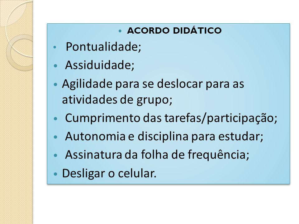 ACORDO DIDÁTICO Pontualidade; Assiduidade; Agilidade para se deslocar para as atividades de grupo; Cumprimento das tarefas/participação; Autonomia e d
