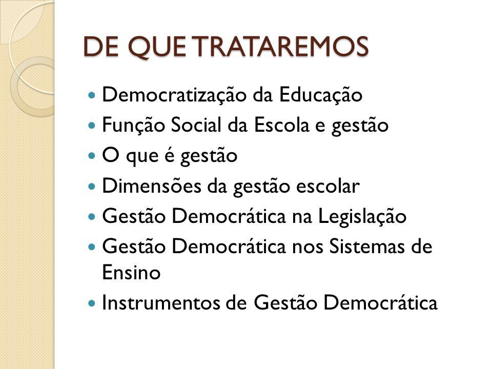 DE QUE TRATAREMOS Democratização da Educação Função Social da Escola e gestão O que é gestão Dimensões da gestão escolar Gestão Democrática na Legisla
