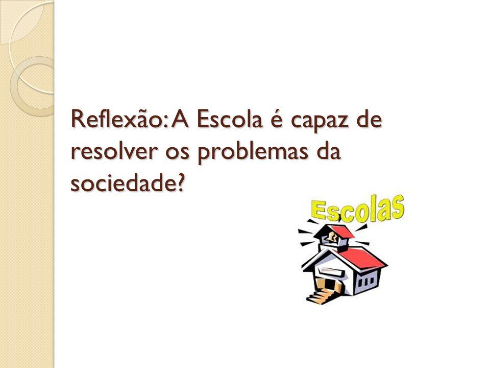 Reflexão: A Escola é capaz de resolver os problemas da sociedade?