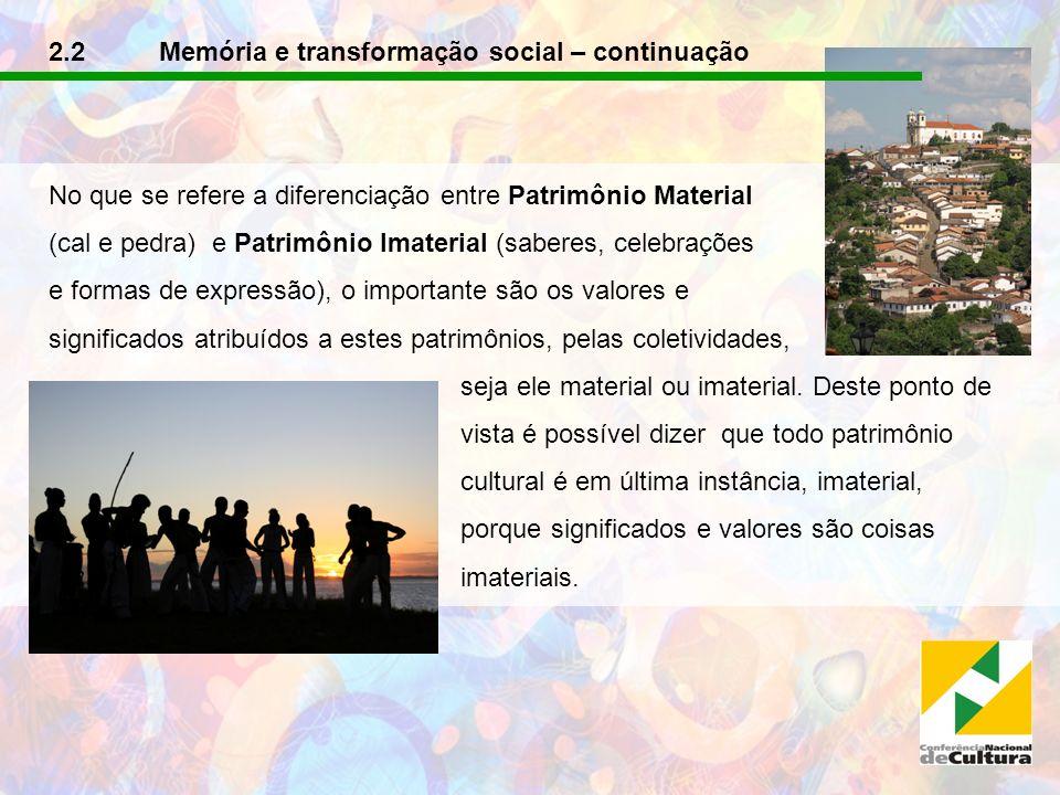 2.2 Memória e transformação social – continuação No que se refere a diferenciação entre Patrimônio Material (cal e pedra) e Patrimônio Imaterial (sabe