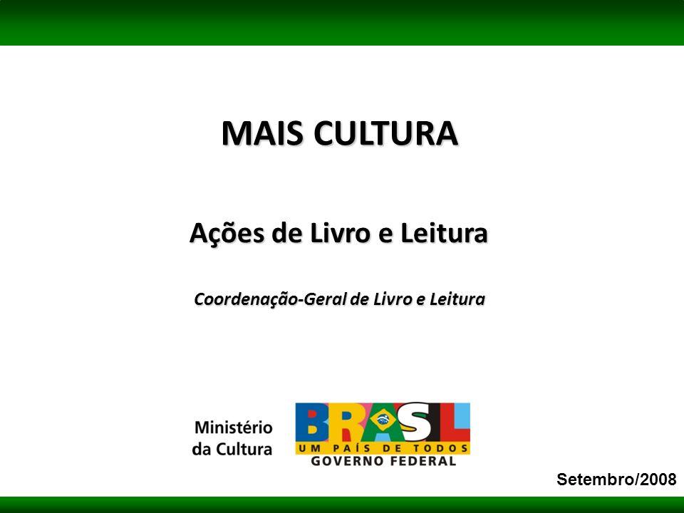 Ações de Livro e Leitura Coordenação-Geral de Livro e Leitura MAIS CULTURA Setembro/2008