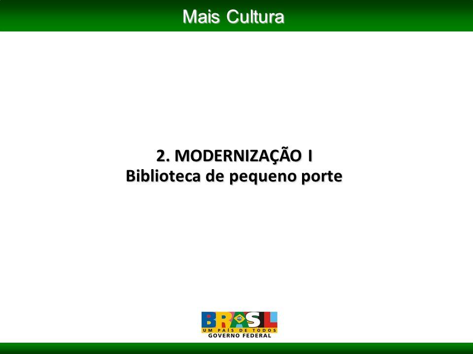 2. MODERNIZAÇÃO I Biblioteca de pequeno porte Mais Cultura
